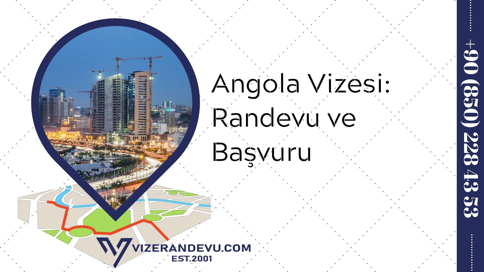 Angola Vizesi: Randevu ve Başvuru (2021)