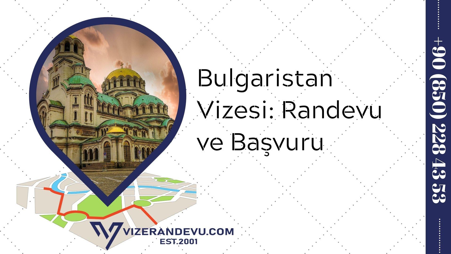 Bulgaristan Vizesi: Randevu ve Başvuru (2021)