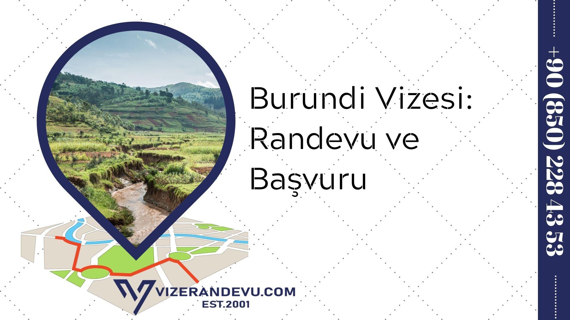 Burundi Vizesi: Randevu ve Başvuru (2021)