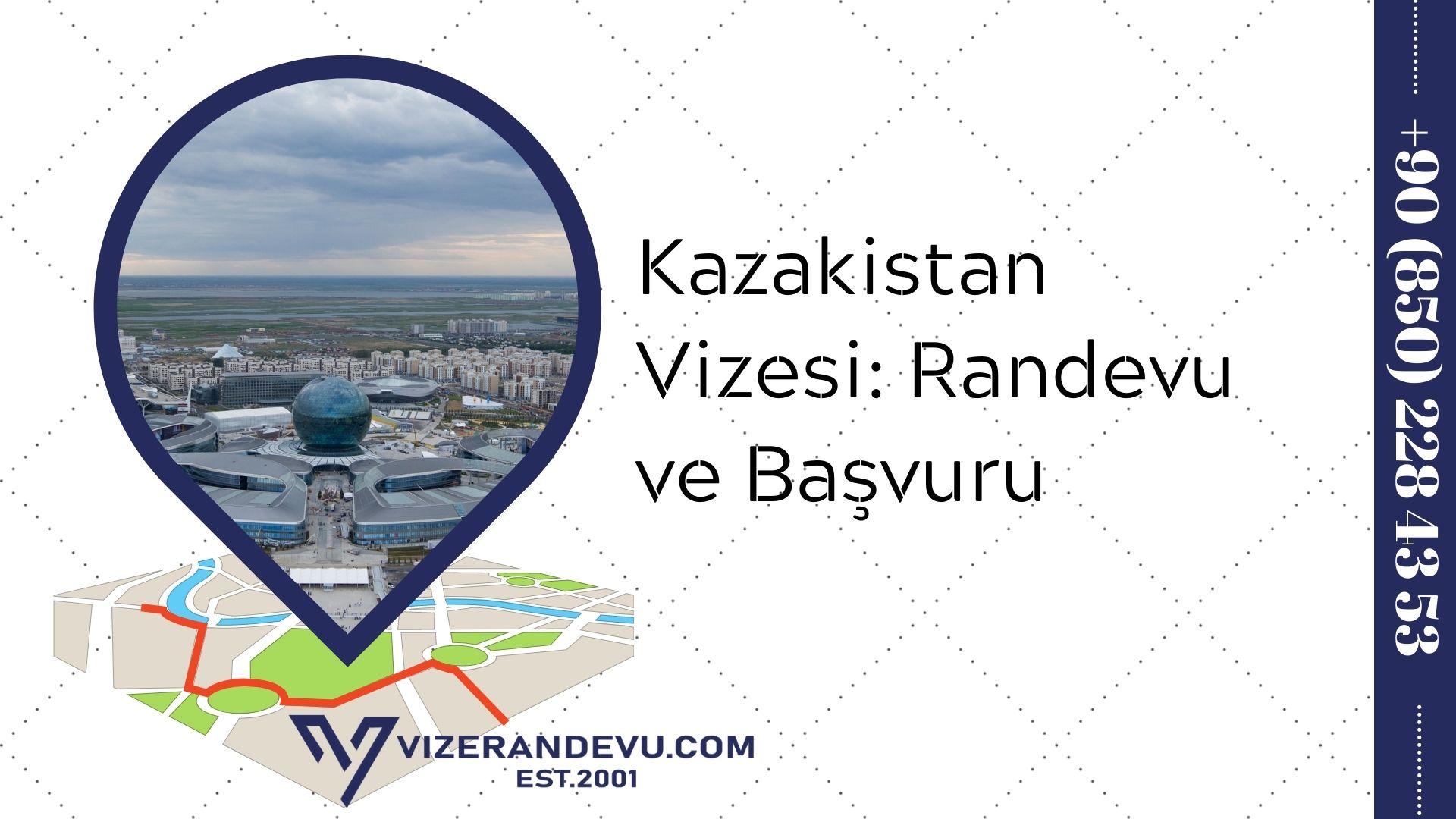 Kazakistan Vizesi: Randevu ve Başvuru (2021)