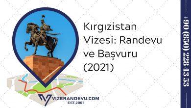 Kırgızistan Vizesi: Randevu ve Başvuru (2021)