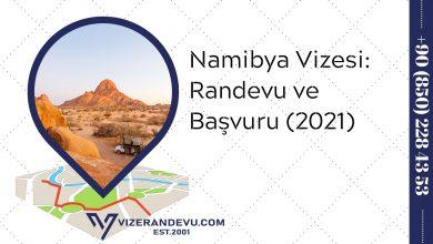 Namibya Vizesi: Randevu ve Başvuru (2021)