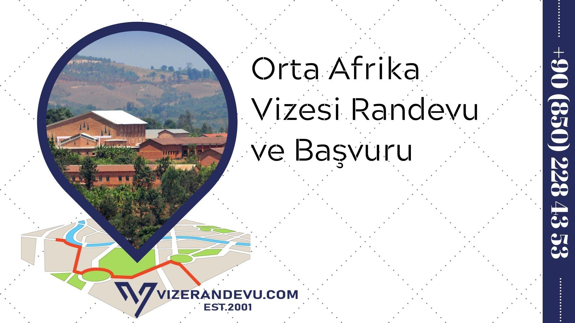 Orta Afrika Vizesi: Randevu ve Başvuru (2021)