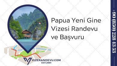 Papua Yeni Gine Vizesi: Randevu ve Başvuru (2021)