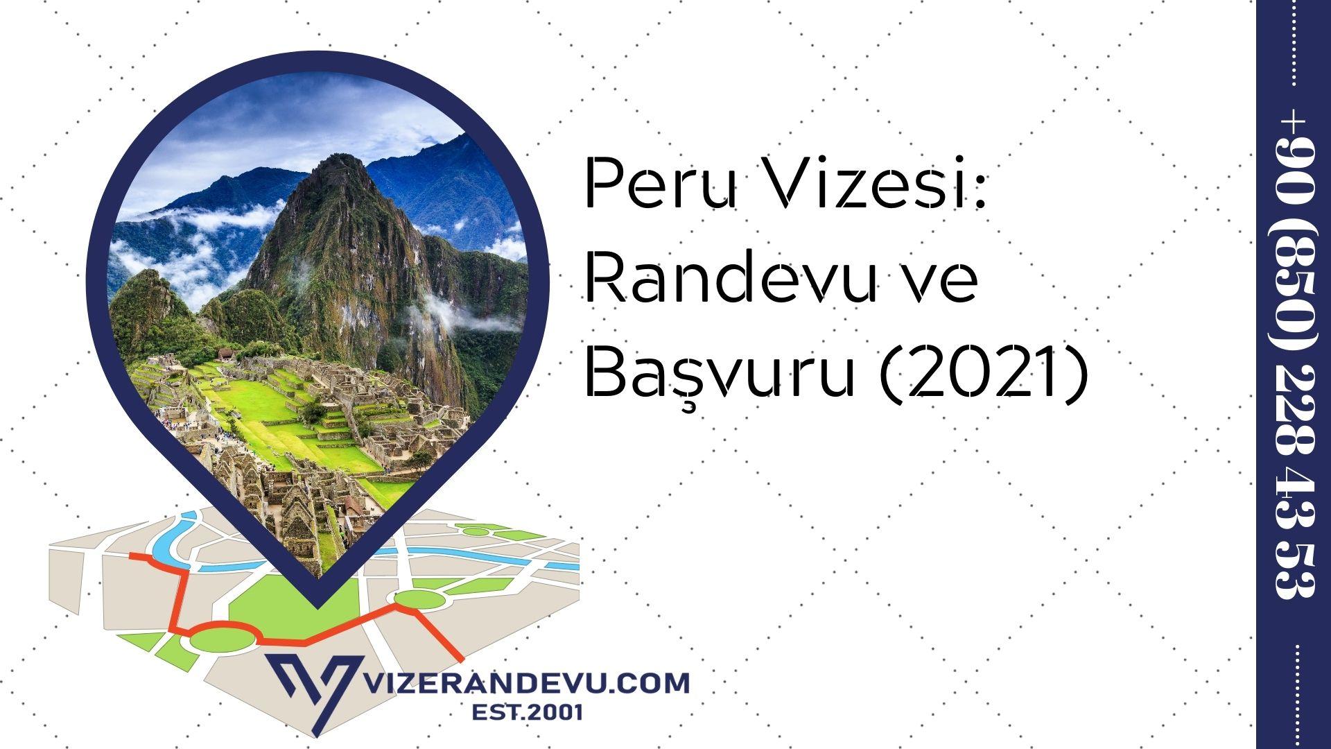 Peru Vizesi: Randevu ve Başvuru (2021)