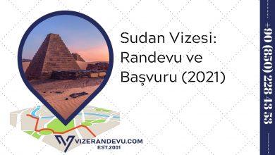 Sudan Vizesi: Randevu ve Başvuru (2021)