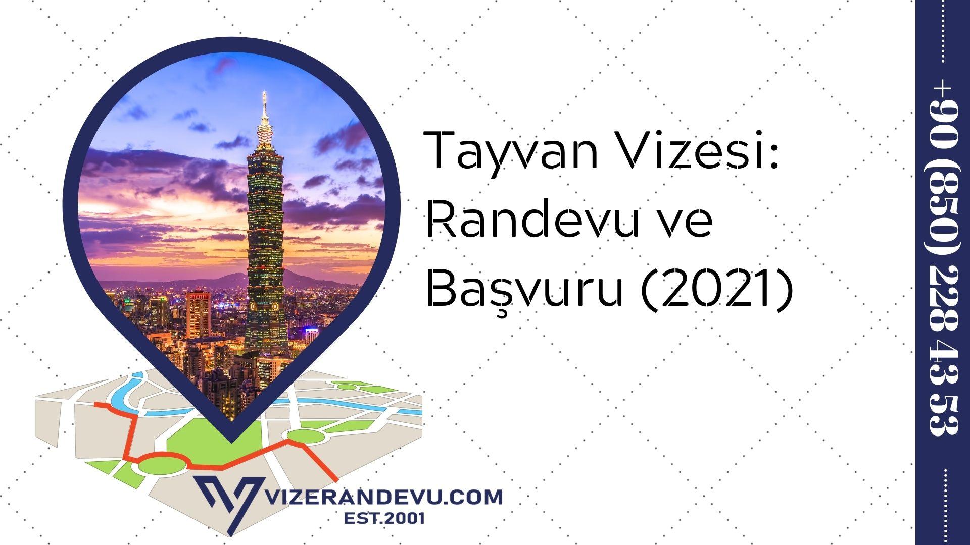 Tayvan Vizesi: Randevu ve Başvuru (2021)