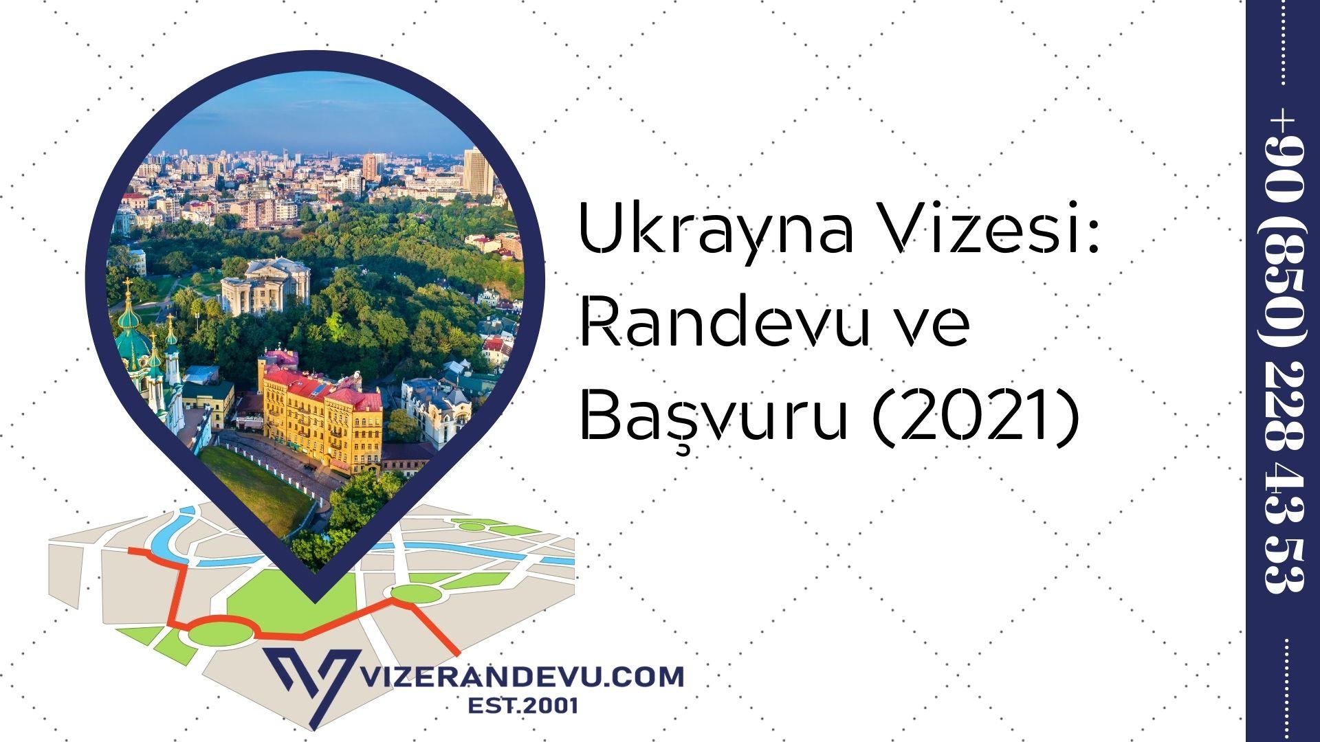 Ukrayna Vizesi: Randevu ve Başvuru (2021)