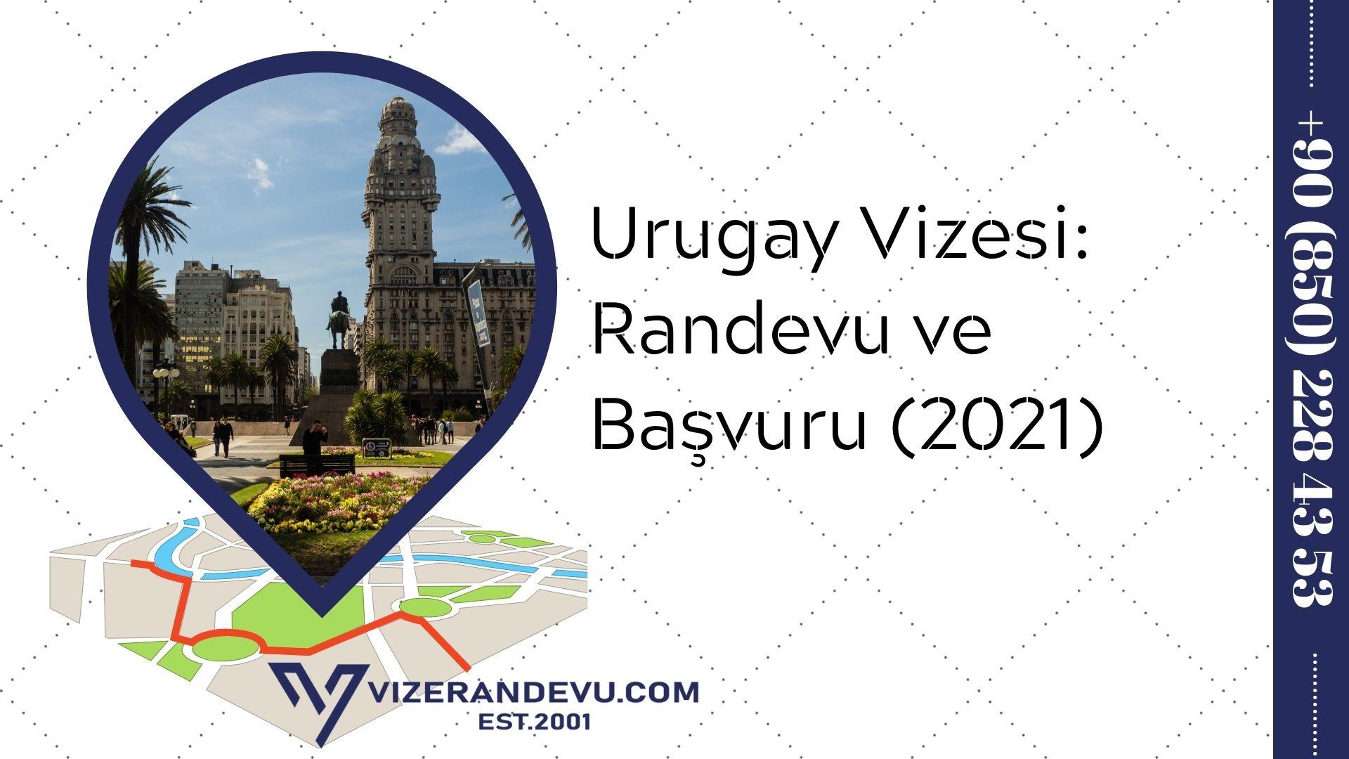 Urugay Vizesi: Randevu ve Başvuru (2021)