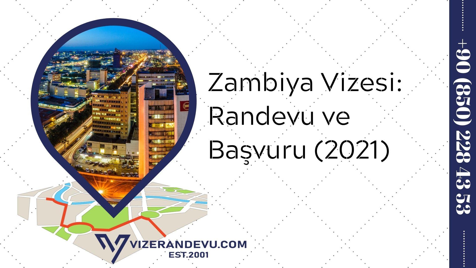 Zambiya Vizesi: Randevu ve Başvuru (2021)