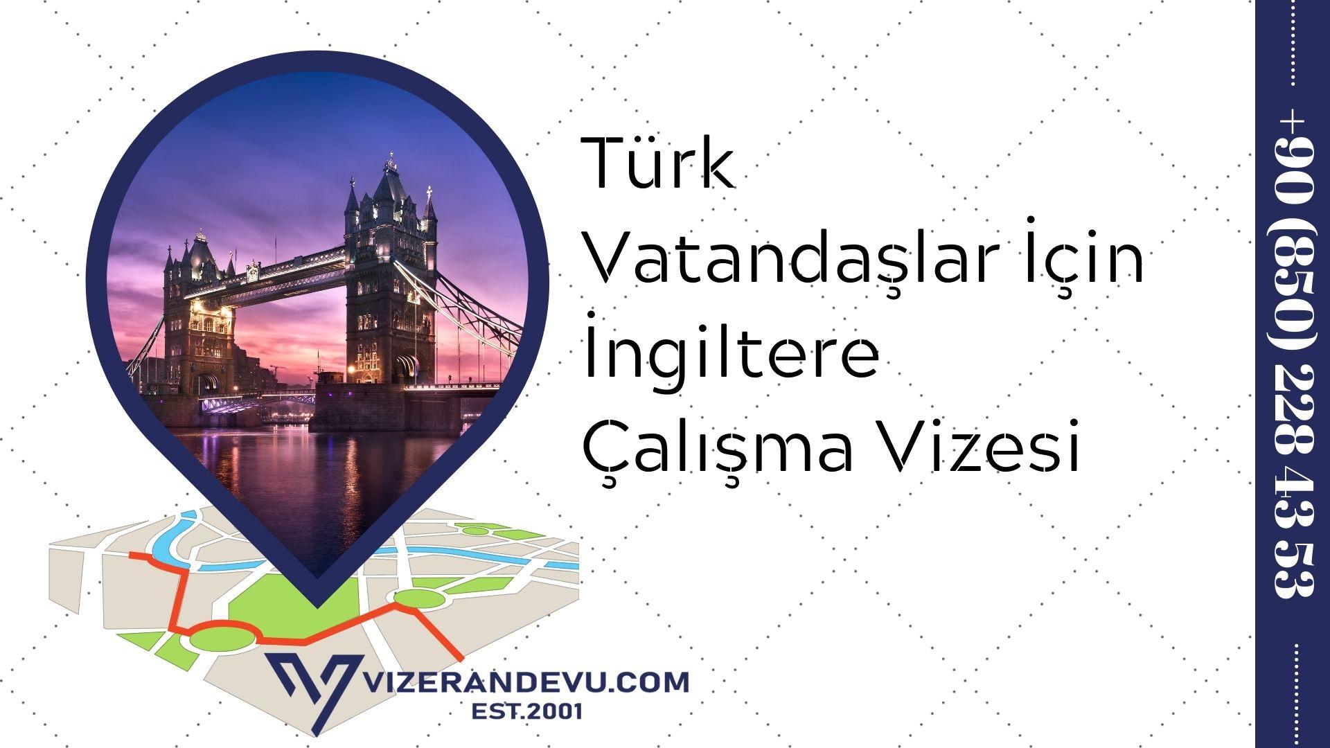 Türk Vatandaşlar İçin İngiltere Çalışma Vizesi